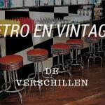 Retro en vintage: de verschillen